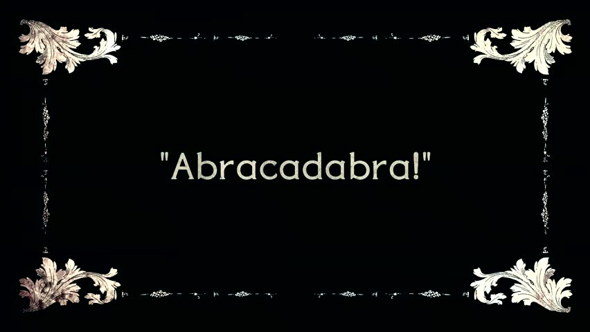 A re-created film frame from the silent movies era, showing an intertitle text: abracadabra (a word used when performing magical tricks), with and without quotes.