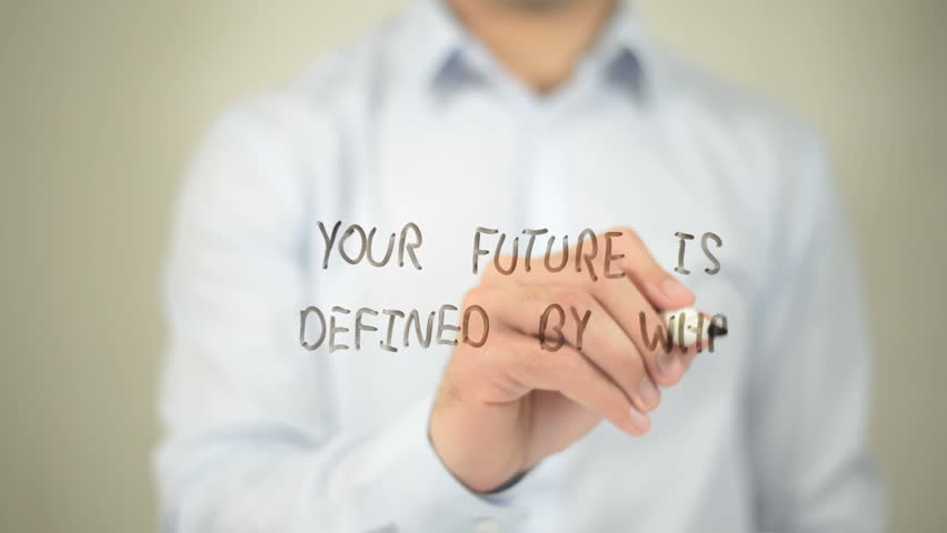 Your Future Is Defined By What You Do today, man writing on transparent screen